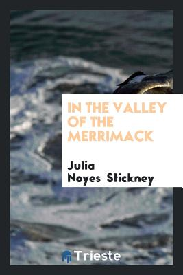 In the Valley of the Merrimack - Stickney, Julia Noyes