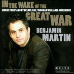 In the Wake of the Great War: Works for piano by Delius, Bax, Vaughan Williams and Bridge