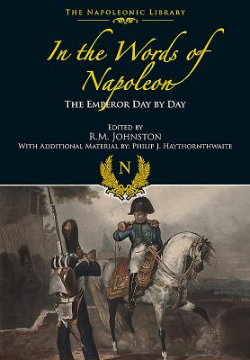 In the Words of Napoleon: The Emperor Day by Day - Johnston, R. M. (Editor)