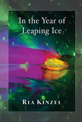 In the Year of Leaping Ice - Kinzel, Ria
