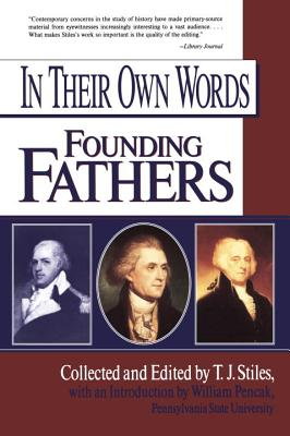 In Their Own Words: Founding Fathers - Stiles, T. J. (Editor)