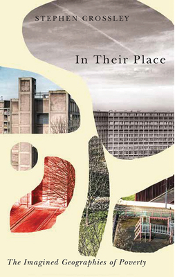 In Their Place: The Imagined Geographies of Poverty - Crossley, Stephen