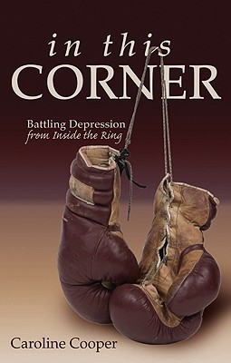 In This Corner: Battling Depression from Inside the Ring - Cooper, Caroline