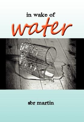 In Wake of Water - Martin, Sbr, and Kaier, Sherry Linger (Editor)