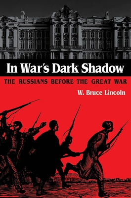 In War's Dark Shadow: The Russians Before the Great War - Lincoln, W Bruce