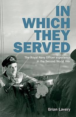 In Which They Served: The Royal Navy Officer Experience in the Second World War - Lavery, Brian