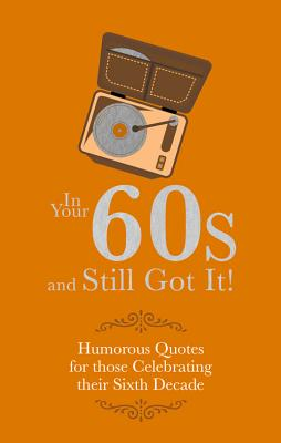 In Your 60s and Still Got It!: Humorous Quotes for those Celebrating their Sixth Decade - Besley, Adrian