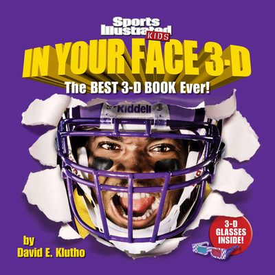 In Your Face 3-D: The Best 3-D Book Ever! - Klutho, David E, and The Editors of Sports Illustrated Kids
