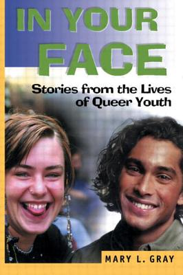 In Your Face: Stories from the Lives of Queer Youth - Gray, Mary L