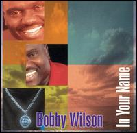 In Your Name - Bobby Wilson