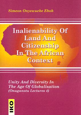 Inalienability of Land and Citizenship in the African Context: Unity and Diversity in the Age of Globalisation - Eboh, Simeon Onyewueke (Editor)