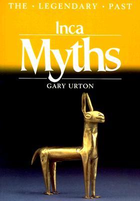 Inca Myths: The Legendary Past - Urton, Gary