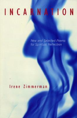 Incarnation: New and Selected Poems for Spiritual Reflection - Zimmerman, Irene