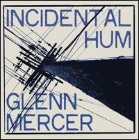 Incidental Hum - Glenn Mercer