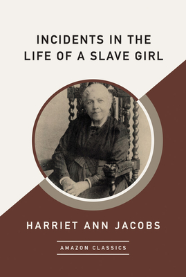 Incidents in the Life of a Slave Girl (Amazonclassics Edition) - Jacobs, Harriet Ann