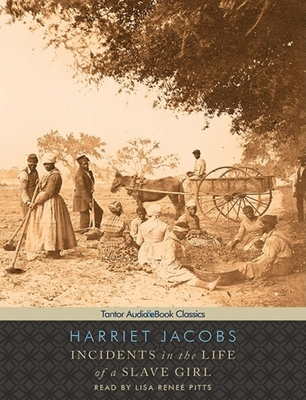 Incidents in the Life of a Slave Girl - Jacobs, Harriet, and Pitts, Lisa Renee (Narrator)
