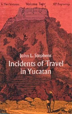 Incidents of Travel in Yucatan, Vol. 2 - Stephens, John Lloyd