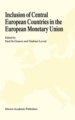 Inclusion of Central European Countries in the European Monetary Union - De Grauwe, Paul (Editor), and Lavrac, Vladimir (Editor), and Grauwe, Paul C (Editor)