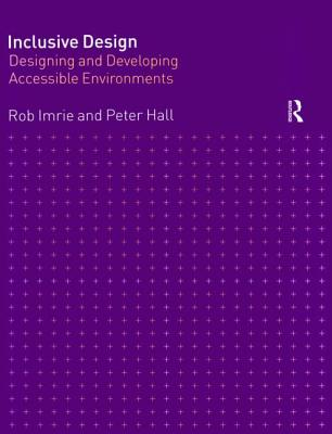 Inclusive Design: Designing and Developing Accessible Environments - Hall, Peter, and Imrie, Robert, and Imrie, Rob