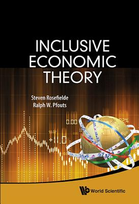 Inclusive Economic Theory - Rosefielde, Steven, and Pfouts, Bill