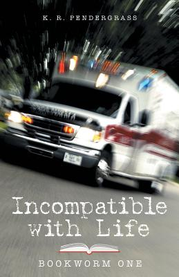 Incompatible with Life: Bookworm One - Pendergrass, K R