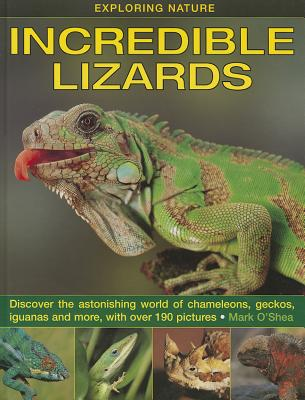 Incredible Lizards: Discover the Astonishing World of Chameleons, Geckos, Iguanas and More, with Over 190 Pictures - Griffiths, Richard A (Consultant editor)