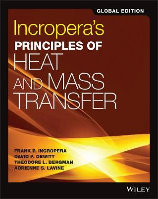 Incropera's Principles of Heat and Mass Transfer - Bergman, Theodore L., and Lavine, Adrienne S., and Incropera, Frank P.