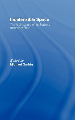 Indefensible Space: The Architecture of the National Insecurity State - Sorkin, Michael (Editor)