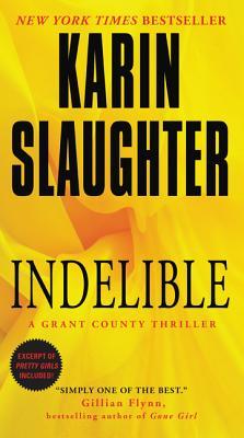 Indelible: A Grant County Thriller - Slaughter, Karin