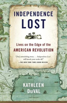 Independence Lost: Lives on the Edge of the American Revolution - DuVal, Kathleen