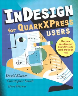 Indesign for QuarkXPress Users - Blatner, David, and Smith, Christopher, and Werner, Steve
