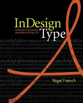 Indesign Type: Professional Typography with Adobe Indesign CS2 - French, Nigel