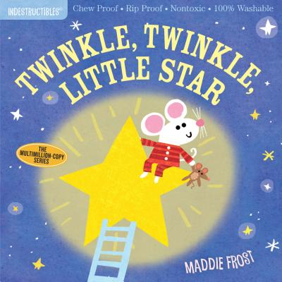 Indestructibles: Twinkle, Twinkle, Little Star: Chew Proof - Rip Proof - Nontoxic - 100% Washable (Book for Babies, Newborn Books, Safe to Chew) - Frost, Maddie, and Pixton, Amy (From an idea by)