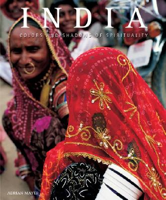 India: Colors and Shadows of Spirituality - Mayer, Adrian