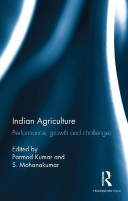 Indian Agriculture: Performance, Growth and Challenges. Essays in Honour of Ramesh Kumar Sharma - Kumar, Parmod (Editor)