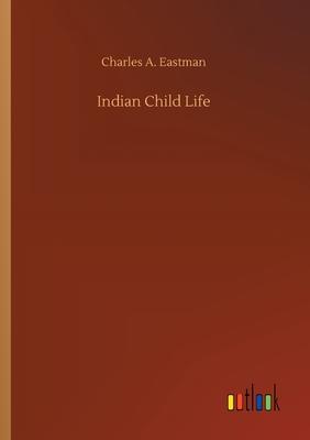 Indian Child Life - Eastman, Charles A