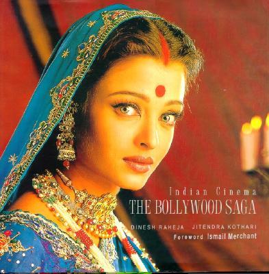 Indian Cinema: The Bollywood Saga - Raheja, Dinesh (Photographer), and Kothari, Jitendra