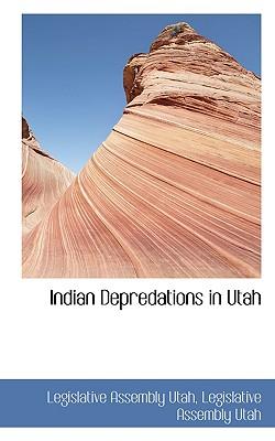Indian Depredations in Utah - Utah Legislative Assembly