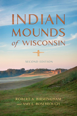 Indian Mounds of Wisconsin - Birmingham, Robert A