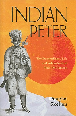 Indian Peter: The Extraordinary Life and Adventures of Peter Williamson - Skelton, Douglas