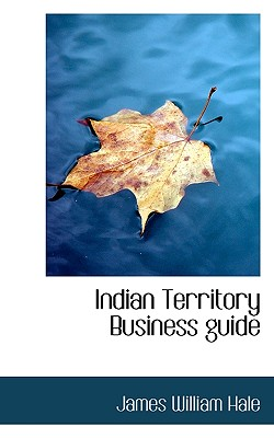 Indian Territory Business Guide - Hale, James William
