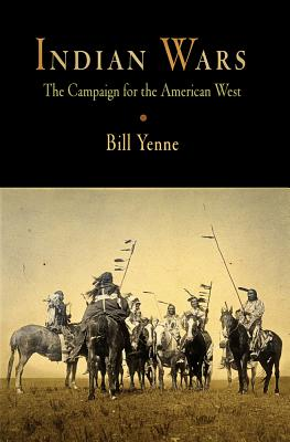 Indian Wars: The Campaign for the American West - Yenne, Bill