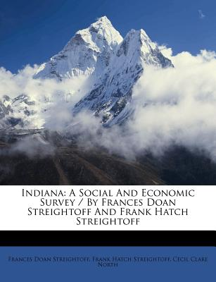 Indiana: A Social and Economic Survey / By Frances Doan Streightoff and Frank Hatch Streightoff - Streightoff, Frances Doan