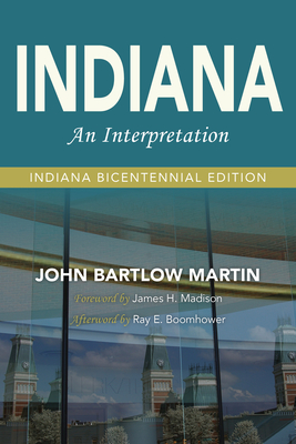 Indiana: An Interpretation - Martin, John Bartlow, and Madison, James H (Foreword by), and Boomhower, Ray E (Afterword by)