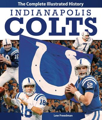 Indianapolis Colts: The Complete Illustrated History - Freedman, Lew