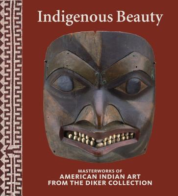 Indigenous Beauty: Masterworks of American Indian Art from the Diker Collection - Penney, David W, and Berlo, Janet Catherine (Contributions by), and Bernstein, Bruce (Contributions by)
