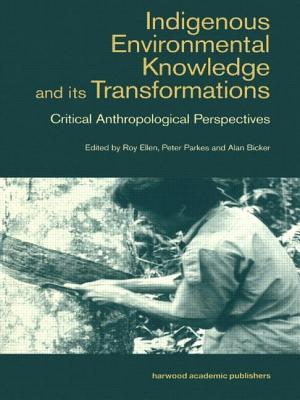 Indigenous Enviromental Knowledge and Its Transformations: Critical Anthropological Perspectives - Bicker, Alan (Editor), and Ellen, Roy (Editor), and Parkes, Peter (Editor)