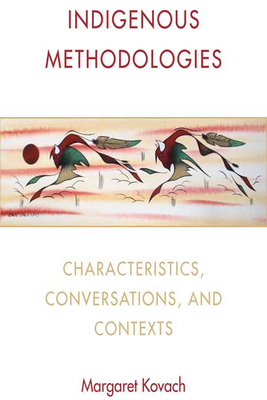 Indigenous Methodologies: Characteristics, Conversations, and Contexts - Kovach, Margaret  Elizabeth
