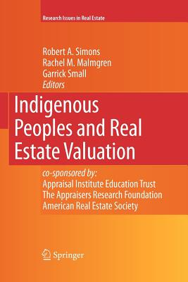 Indigenous Peoples and Real Estate Valuation - Simons, Robert A (Editor), and Malmgren, Rachel M (Editor), and Small, Garrick (Editor)