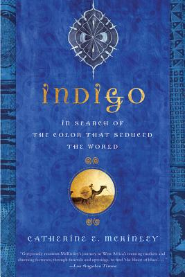 Indigo: In Search of the Color That Seduced the World - McKinley, Catherine E